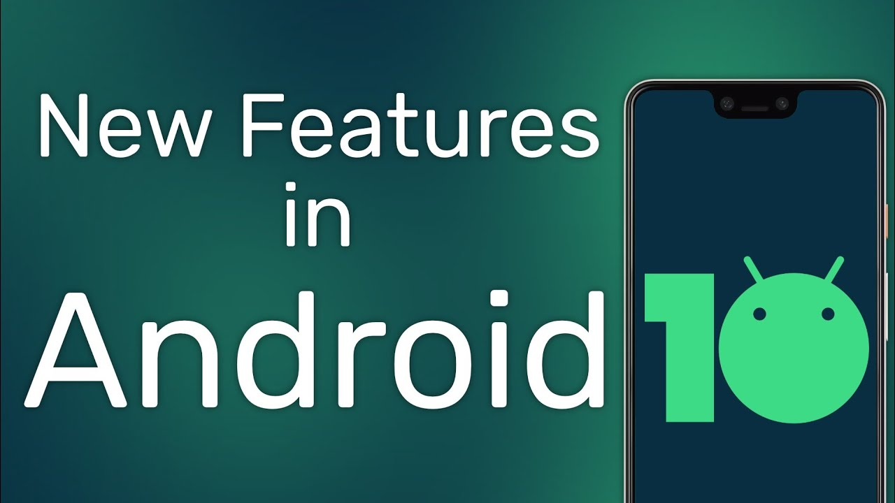 Android 10 Features - What's New